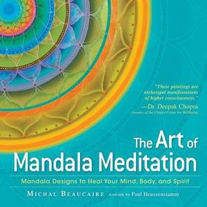 The Art of Mandala Meditation: Mandala Designs to Heal Your Mind, Body, and Spirit