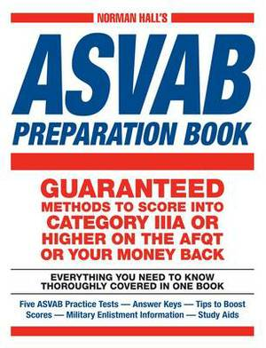 Norman Hall's Asvab Preparation Book: Everything You Need to Know Thoroughly Covered in One Book - Five ASVAB Practice Tests - Answer Keys - Tips to Boost Scores - Military Enlistment Information - Study Aids