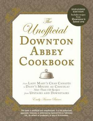UNOFFICIAL DOWNTON ABBEY COOKBOOK, REVISED EDITION