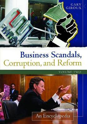 Business Scandals, Corruption, and Reform [2 volumes]: An Encyclopedia