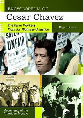Encyclopedia of Cesar Chavez: The Farm Workers' Fight for Rights and Justice