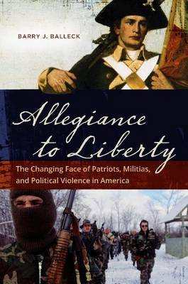 Allegiance to Liberty: The Changing Face of Patriots, Militias, and Political Violence in America