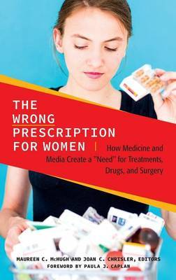 The Wrong Prescription for Women: How Medicine and Media Create a  Need  for Treatments, Drugs, and Surgery