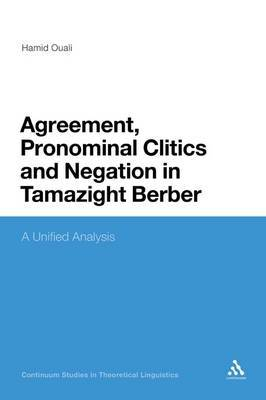 Agreement, Pronominal Clitics and Negation in Tamazight Berber: A Unified Analysis