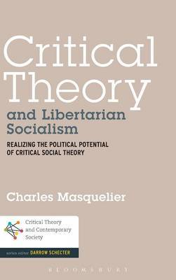 Critical Theory and Libertarian Socialism: Realizing the Political Potential of Critical Social Theory
