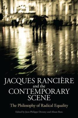 Jacques Ranciere and the Contemporary Scene: The Philosophy of Radical Equality