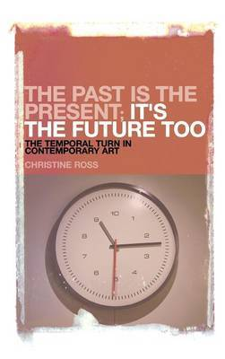 The Past is the Present; it's the Future Too: The Temporal Turn in Contemporary Art