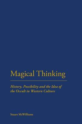 Magical Thinking: History, Possibility and the Idea of the Occult in Western Culture