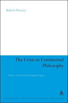 The Crisis in Continental Philosophy: History, Truth and the Hegelian Legacy