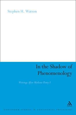 In the Shadow of Phenomenology: Writings After Merleau-Ponty I