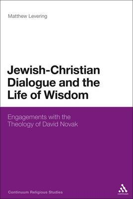 Jewish-Christian Dialogue and the Life of Wisdom: Engagements with the Theology of David Novak