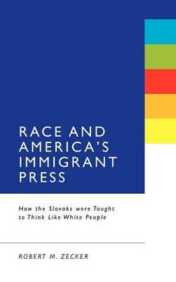 Race & America's Immigrant Press: How the Slovaks Were Taught to Think Like White People