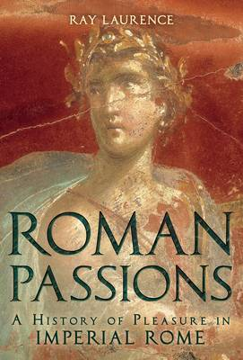 Roman Passions: A History of Pleasure in Imperial Rome