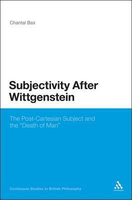 Subjectivity After Wittgenstein: The Post-Cartesian Subject and the  Death of Man