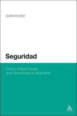 Seguridad: Crime, Police Power, and Democracy in Argentina