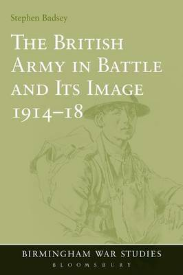 The British Army in Battle and Its Image, 1914-18