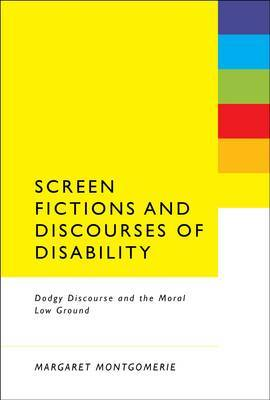 Screen Fictions and Discourses of Disability: Dodgy Discourse and the Moral Low Ground