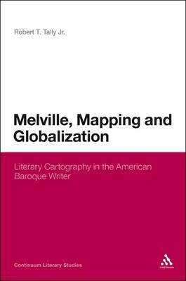 Melville, Mapping and Globalization: Literary Cartography in the American Baroque Writer