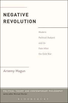 The Negative Revolution: Modern Political Subject and its Fate After the Cold War