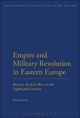 Empire and Military Revolution in Eastern Europe: Russia's Turkish Wars in the Eighteenth Century