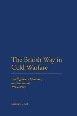 The British Way in Cold Warfare: Intelligence, Diplomacy and the Bomb 1945-1975