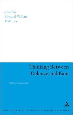 Thinking Between Deleuze and Kant: A Strange Encounter