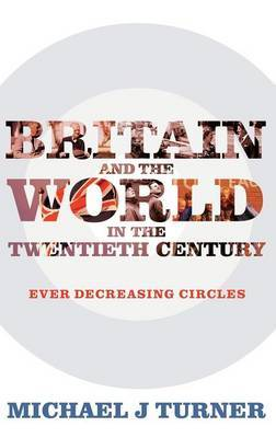 Britain and the World in the Twentieth Century: Ever-decreasing Circles
