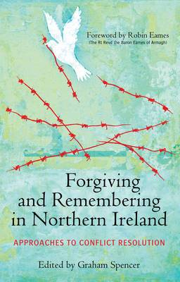 Forgiving and Remembering in Northern Ireland: Approaches to Conflict Resolution
