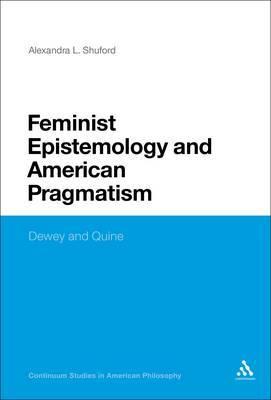 Feminist Epistemology and American Pragmatism: Dewey and Quine