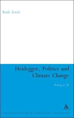 Heidegger, Politics and Climate Change: Risking it All
