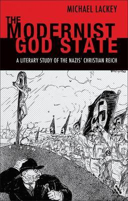The Modernist God State: A Literary Study of the Nazisa Christian Reich