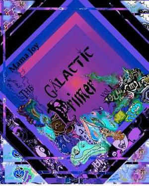 The Galactic Primer Vol 1: An Intergalactic Journey of Tongue-Twisting Creatures Using the Earth Alphabet