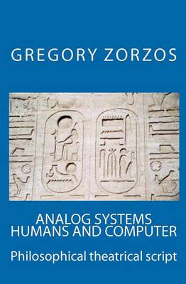 Analog Systems Humans and Computer: Philosophical Theatrical Script