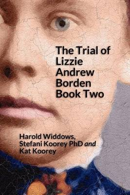The Trial of Lizzie Andrew Borden Book Two