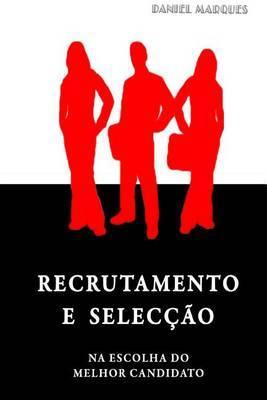 Recrutamento E Seleccao: Na Escolha Do Melhor Candidato