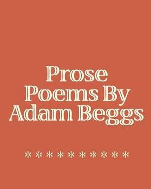 Prose Poems by Adam Beggs