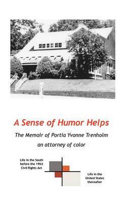 A Sense of Humor Helps: The Memoir of Portia Yvonne Trenholm