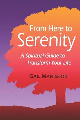 From Here to Serenity: A Spiritual Guide to Transform Your Life