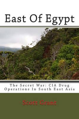 East of Egypt: The Secret War: CIA Drug Operations in South East Asia
