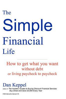 The Simple Financial Life: How to Get What You Want Without Going Into Debt and Living Paycheck to Paycheck.