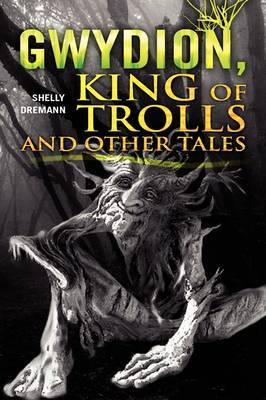 Gwydion, King of Trolls and Other Tales