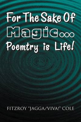 For the Sake of Magic.Poemtry Is Life!