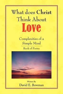 What Does Christ Think About? - Love- You-Complexities of a Simple Mind Book of Poetry