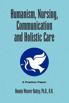 Humanism, Nursing, Communication and Holistic Care: A Position Paper