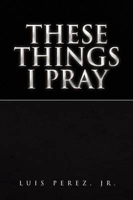 These Things I Pray