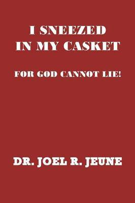 I Sneezed in My Casket!: For God Cannot Lie