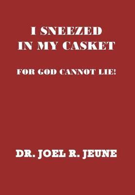 I Sneezed in My Casket!: For God Cannot Lie