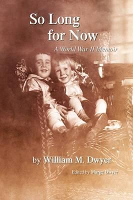So Long for Now: A World War II Memoir