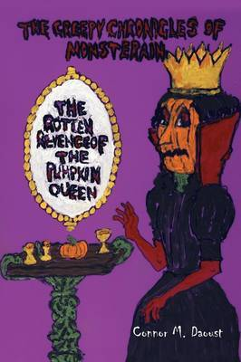The Creepy Chronicles of Monsterain: The Rotten Revenge of the Pumpkin Queen