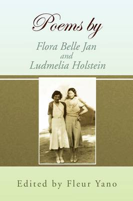 Poems by Flora Belle Jan and Ludmelia Holstein